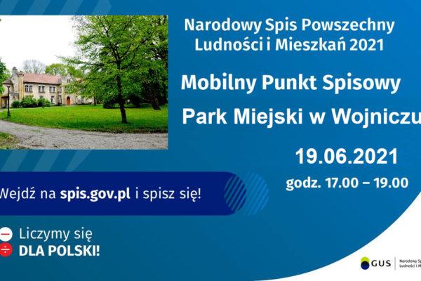 Mobilny Punkt Spisowy Park Miejski w Wojniczu 16.06.2021 godzina 17:00 do 19:00